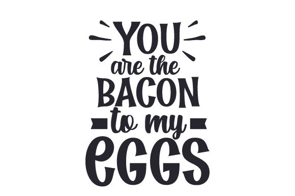 You Are the Bacon to My Eggs Valentinstag Plotterdatei von Creative Fabrica Crafts