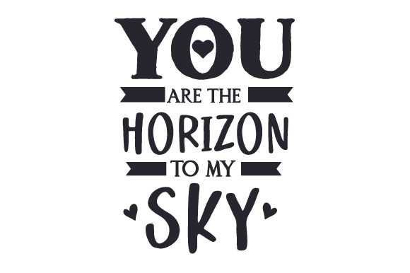 You Are the Horizon to My Sky Valentine's Day Craft Cut File By Creative Fabrica Crafts