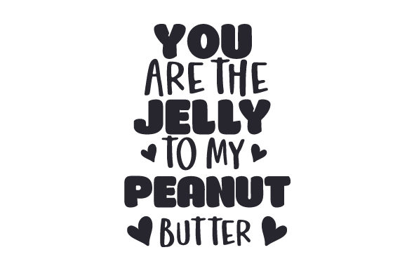 You Are the Jelly to My Peanut Butter Valentine's Day Craft Cut File By Creative Fabrica Crafts