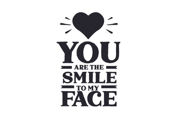 You Are the Smile to My Face Valentine's Day Craft Cut File By Creative Fabrica Crafts