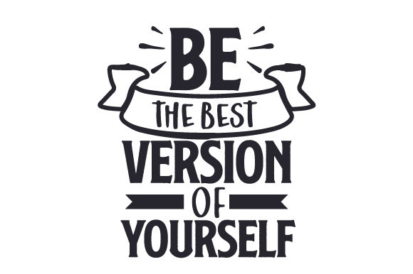 Be the Best Version of Yourself Motivacional Archivo de Corte Craft Por Creative Fabrica Crafts