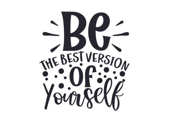 Download Free Be The Best Version Of Yourself Svg Cut File By Creative Fabrica Crafts Creative Fabrica SVG Cut Files