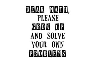 Dear Math, Please Grow Up and Solve Your Own Problems School & Teachers Craft Cut File By Creative Fabrica Crafts
