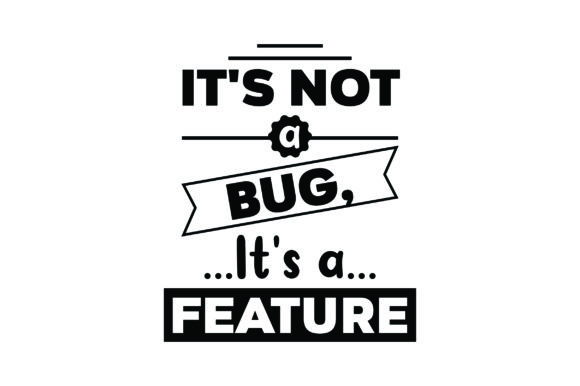 It's Not a Bug, It's a Feature Work Craft Cut File By Creative Fabrica Crafts
