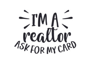I'm a Realtor Ask for My Card Work Craft Cut File By Creative Fabrica Crafts