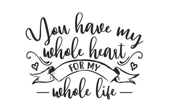 You Have My Whole Heart for My Whole Life Valentinstag Plotterdatei von Creative Fabrica Crafts