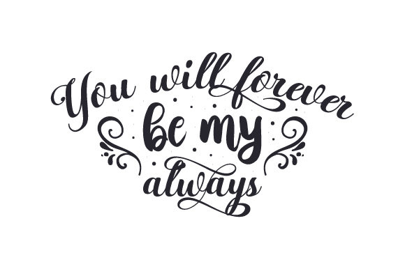 You Will Forever Be My Always Valentinstag Plotterdatei von Creative Fabrica Crafts