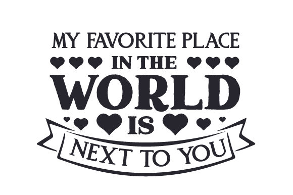 My Favorite Place in the World is Next to You Valentine's Day Craft Cut File By Creative Fabrica Crafts