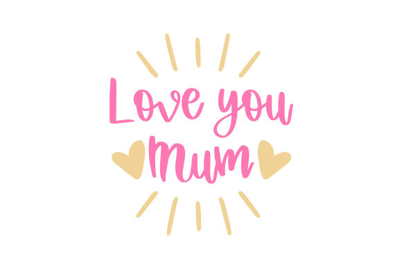 Download Free Love You Mum Svg Cut File By Creative Fabrica Crafts Creative for Cricut Explore, Silhouette and other cutting machines.