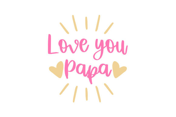 Download Free Love You Papa Svg Cut File By Creative Fabrica Crafts Creative for Cricut Explore, Silhouette and other cutting machines.