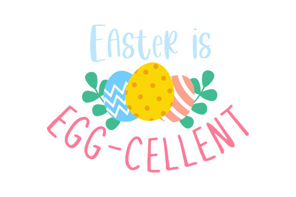 Easter is Egg-cellent Easter Craft Cut File By Creative Fabrica Crafts