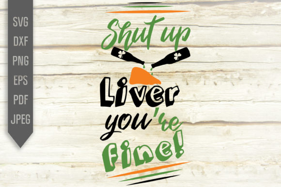 Print on Demand: Shut Up Liver You're Fine Graphic Crafts By SVGlaboratory