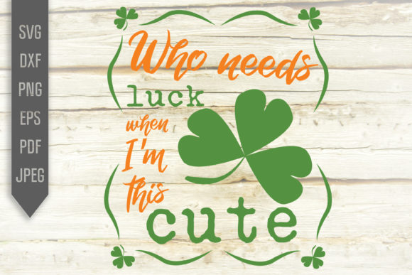 Print on Demand: Who Needs Luck when I'm This Cute Graphic Crafts By SVGlaboratory