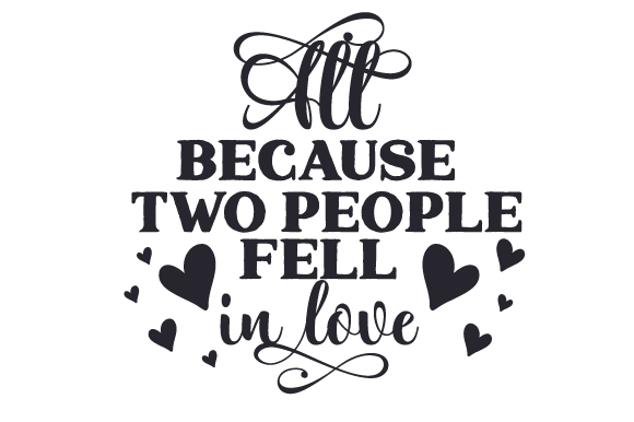 Download Free All Because Two People Fell In Love Archivos De Corte Svg Por for Cricut Explore, Silhouette and other cutting machines.