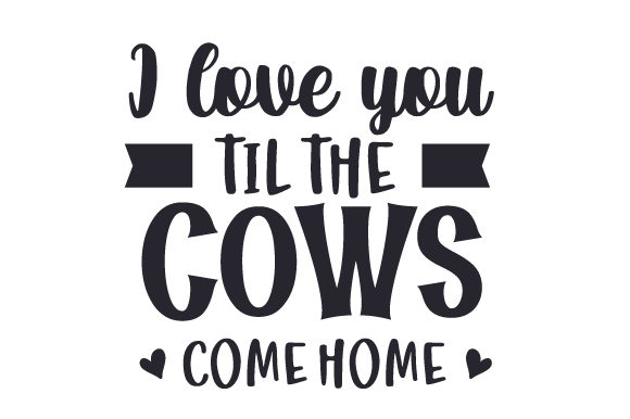 Download Free I Love You Til The Cows Come Home Svg Cut File By Creative for Cricut Explore, Silhouette and other cutting machines.