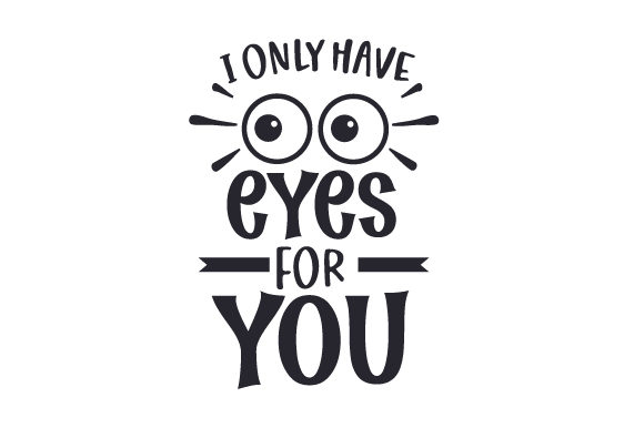 Download Free I Only Have Eyes For You Svg Cut File By Creative Fabrica Crafts for Cricut Explore, Silhouette and other cutting machines.
