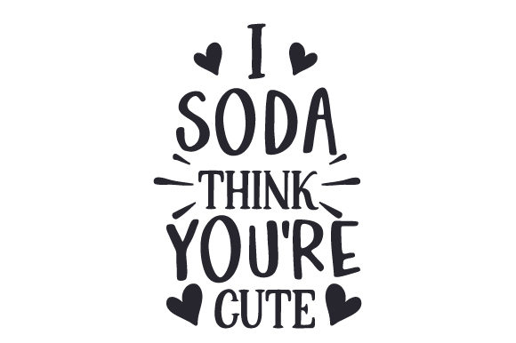 Download Free I Soda Think You Re Cute Svg Cut File By Creative Fabrica Crafts for Cricut Explore, Silhouette and other cutting machines.