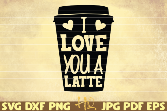 Print on Demand: I Love You a Latte Graphic Graphic Templates By mihaibadea95