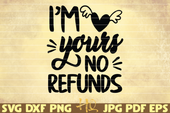 Print on Demand: I'm Yours No Refunds Graphic Graphic Templates By mihaibadea95