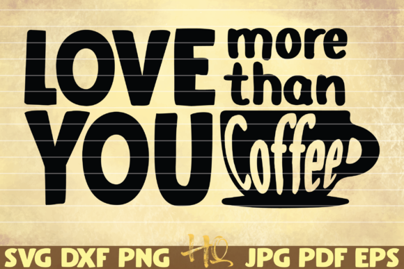 Print on Demand: Love You More Than Coffee Graphic Graphic Templates By mihaibadea95