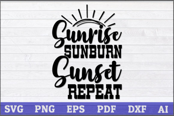 Download Free Sunrise Sunburn Sunset Repeat Graphic By Aartstudioexpo for Cricut Explore, Silhouette and other cutting machines.