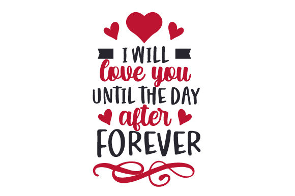 I Will Love You Until the Day After Forever Valentinstag Plotterdatei von Creative Fabrica Crafts
