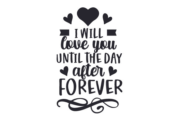 I Will Love You Until the Day After Forever Cut File Download