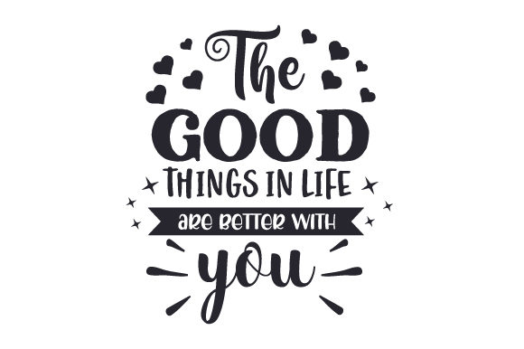 Download Free The Good Things In Life Are Better With You Svg Cut File By for Cricut Explore, Silhouette and other cutting machines.