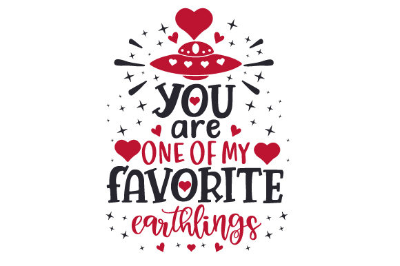 You Are One of My Favorite Earthlings Valentine's Day Craft Cut File By Creative Fabrica Crafts