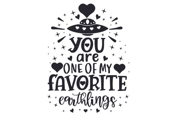 You Are One of My Favorite Earthlings Valentine's Day Craft Cut File By Creative Fabrica Crafts - Image 2