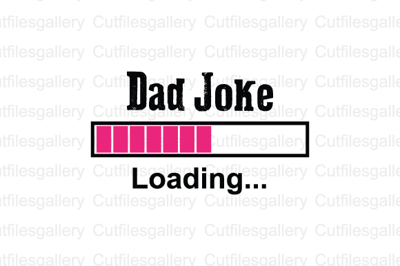 Download Free Dad Joke Loading Svg Graphic By Cutfilesgallery Creative Fabrica for Cricut Explore, Silhouette and other cutting machines.