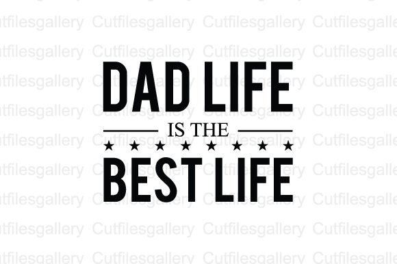 Download Free Dad Life Is The Best Life Svg Graphic By Cutfilesgallery for Cricut Explore, Silhouette and other cutting machines.