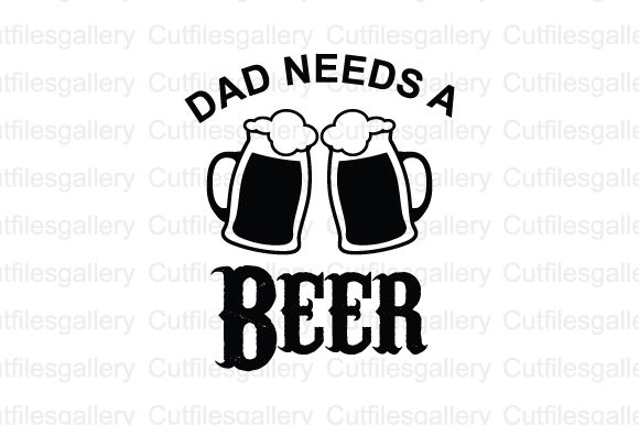 Download Free Dad Needs A Beer Svg Graphic By Cutfilesgallery Creative Fabrica for Cricut Explore, Silhouette and other cutting machines.