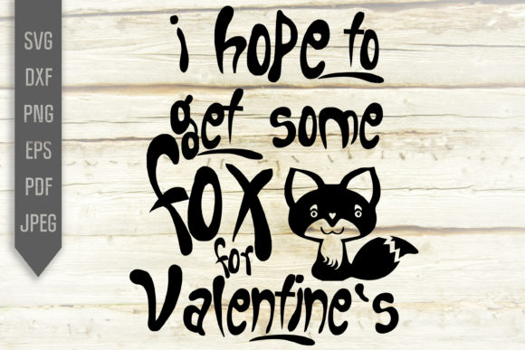Download Free I Hope To Get Some Fox For Valentine Svg Graphic By for Cricut Explore, Silhouette and other cutting machines.