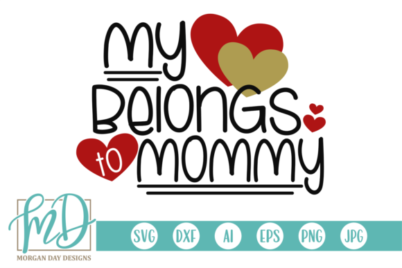 Print on Demand: My Heart Belongs to Mommy Graphic Crafts By Morgan Day Designs
