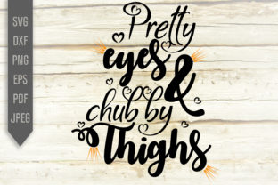 Pretty Eyes and Chubby Thighs Graphic Crafts By Mint And Beer Creations