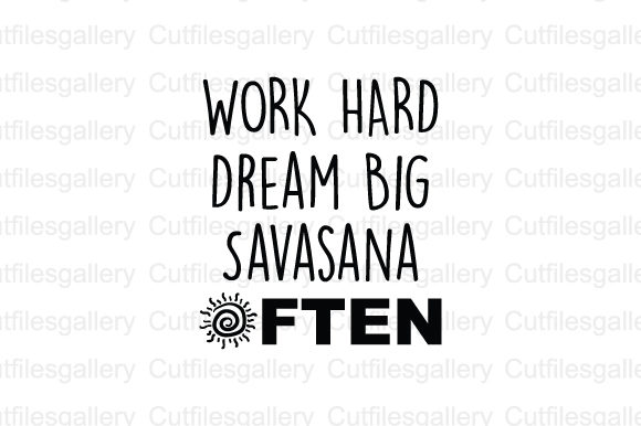 Download Free Work Hard Dream Big Savasana Often Svg Graphic By for Cricut Explore, Silhouette and other cutting machines.