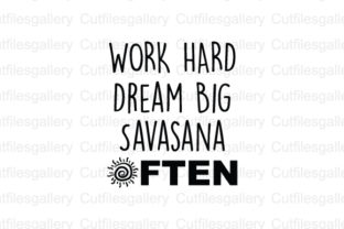 Download Free Work Hard Dream Big Savasana Often Svg Graphic By Cutfilesgallery Creative Fabrica for Cricut Explore, Silhouette and other cutting machines.
