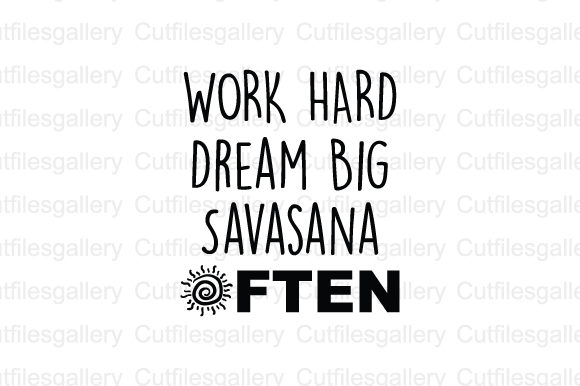 Download Free Work Hard Dream Big Savasana Often Svg Graphic By SVG Cut Files