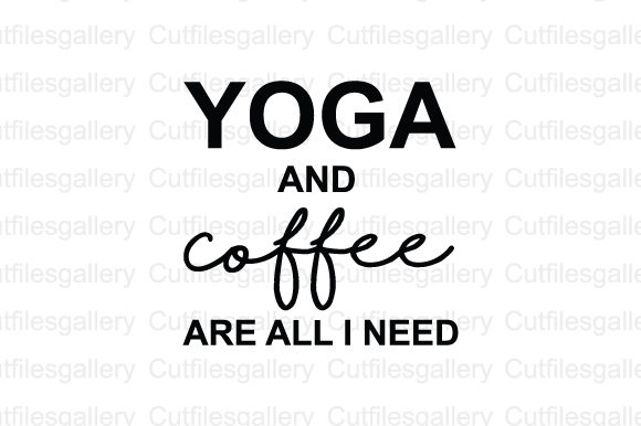 Download Free Yoga And Coffee Are All I Need Svg Graphic By Cutfilesgallery for Cricut Explore, Silhouette and other cutting machines.