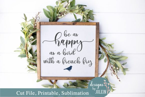 Download Free Be As Happy As A Bird With A French Fry Graphic By Designs By Jolein Creative Fabrica for Cricut Explore, Silhouette and other cutting machines.