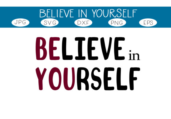 Download Free Believe In Yourself Be You Graphic By Capeairforce Creative for Cricut Explore, Silhouette and other cutting machines.