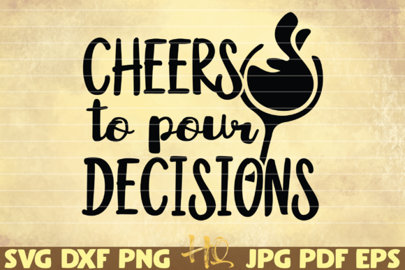 Download Free Cheers To Pour Decisions Graphic By Mihaibadea95 Creative Fabrica for Cricut Explore, Silhouette and other cutting machines.
