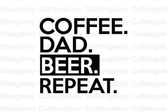 Download Free Coffee Dad Beer Repeat Svg Graphic By Cutfilesgallery Creative for Cricut Explore, Silhouette and other cutting machines.