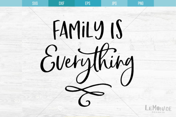 Download Free Family Is Everything Graphic By Lemonade Design Co Creative for Cricut Explore, Silhouette and other cutting machines.