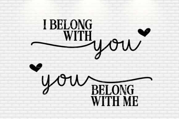 Download Free I Belong With You You Belong With Me Graphic By Elsielovesdesign for Cricut Explore, Silhouette and other cutting machines.