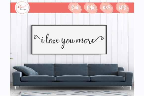I Love You More Grafik Plotterdateien von ElsieLovesDesign