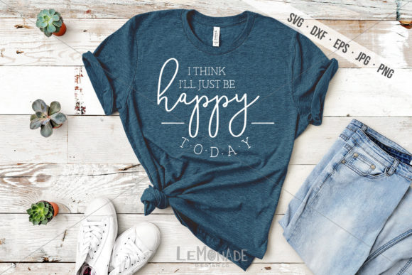 I Think I'll Just Be Happy Today Graphic Crafts By Lemonade Design Co.