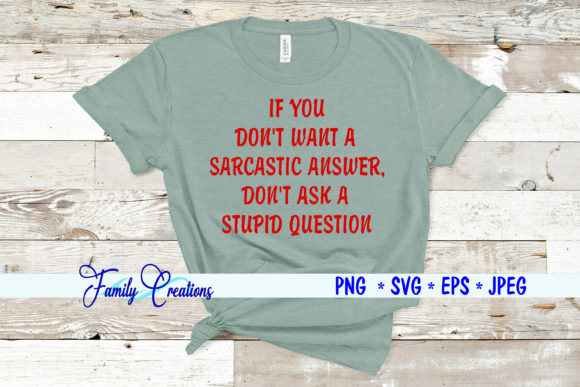 If You Don't Want a Sarcastic Answer Graphic Crafts By Family Creations