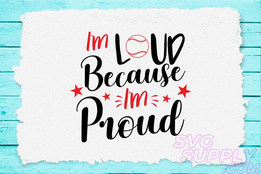 Download Free I M Loud Because I M Porud Svg For Baseb Graphic By Svgsupply for Cricut Explore, Silhouette and other cutting machines.